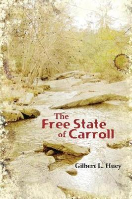 The Free State of Carroll by Gilbert Huey