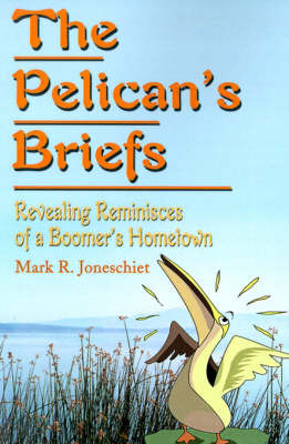 The Pelican's Briefs: Revealing Reminisces of a Boomer's Hometown by Mark R Joneschiet image