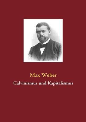 Calvinismus Und Kapitalismus by Max Weber image