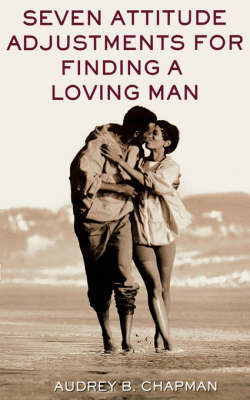 Seven Attitude Adjustments for Finding a Loving Man by Audrey B. Chapman