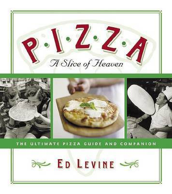 Pizza: A Slice of Heaven by Ed Levine