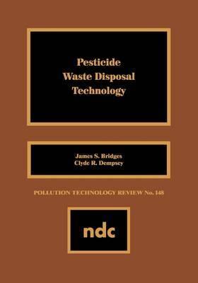 Pesticide Waste Disposal Technology by James S. Bridges