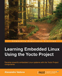 Learning Embedded Linux Using the Yocto Project by Alexandru Vaduva