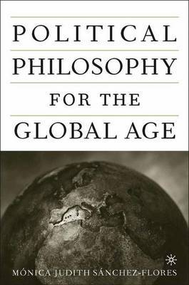 Political Philosophy for the Global Age by Monica Judith Sanchez-Flores image