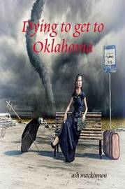 Dying to Get to Oklahoma by Ash MacKinnon