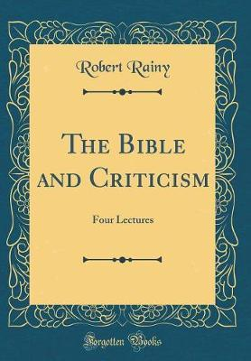 The Bible and Criticism by Robert Rainy