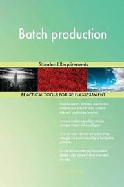 Batch Production Standard Requirements by Gerardus Blokdyk image