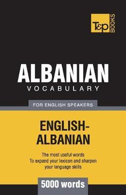 Albanian Vocabulary for English Speakers - 5000 Words by Andrey Taranov