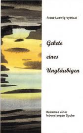 Gebete Eines Unglaubigen by Franz Ludwig Vytrisal image
