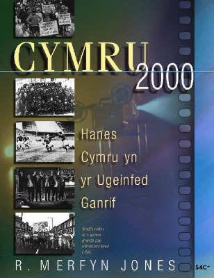 Cymru 2000: Hanes Cymru yn yr Ugeinfed Ganrif by R.Merfyn Jones