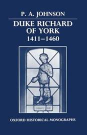 Duke Richard of York 1411-1460 by P.A. Johnson