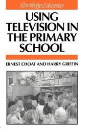 Using Television in the Primary School by Ernest Choat image