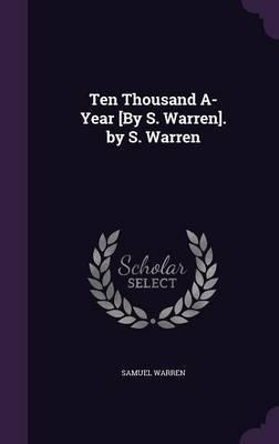 Ten Thousand A-Year [By S. Warren]. by S. Warren by Samuel Warren image