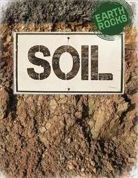 Earth Rocks: Soil by Richard Spilsbury