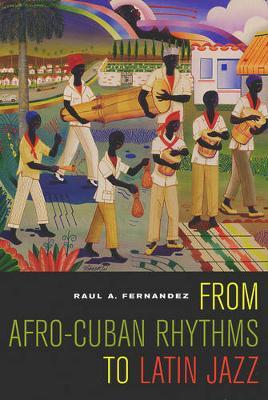 From Afro-Cuban Rhythms to Latin Jazz by Raul A. Fernandez image
