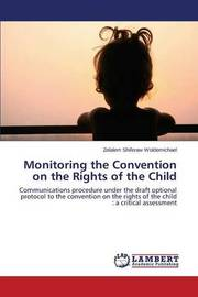 Monitoring the Convention on the Rights of the Child by Woldemichael Zelalem Shiferaw