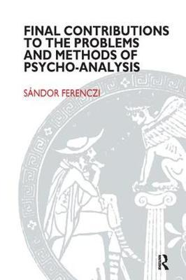 Final Contributions to the Problems and Methods of Psycho-analysis by Sandor Ferenczi