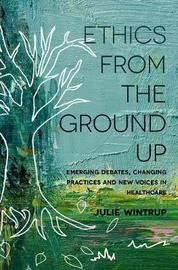 Ethics From the Ground Up by Julie Wintrup
