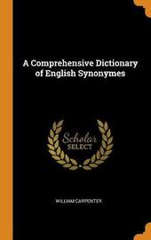 A Comprehensive Dictionary of English Synonymes by William Carpenter