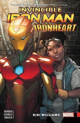 Invincible Iron Man: Ironheart Vol. 1 - Riri Williams by Brian Michael Bendis