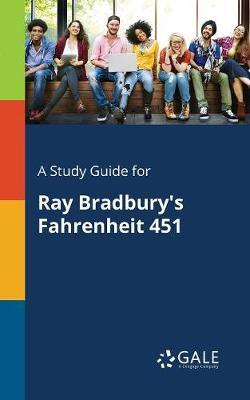 A Study Guide for Ray Bradbury's Fahrenheit 451 by Cengage Learning Gale