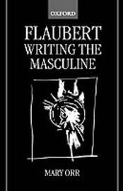 Flaubert: Writing the Masculine by Mary Orr image