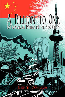 A Billion to One: An American Insider in the New China by Gene Ayres image