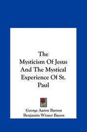 The Mysticism of Jesus and the Mystical Experience of St. Paul by Benjamin Wisner Bacon