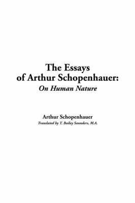 Essays of Arthur Schopenhauer: On Human Nature by Arthur Schopenhauer