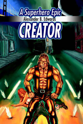 Creator: A Superhero Epic by Alexander B. Edwards