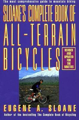 Sloane's Complete Book of All-terrain Bicycles by Eugene A. Sloane