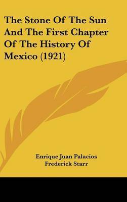 The Stone of the Sun and the First Chapter of the History of Mexico (1921) by Enrique Juan Palacios
