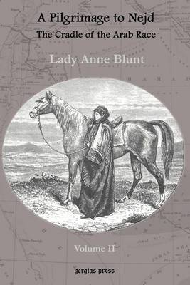 A Pilgrimage to Nejd, the Cradle of the Arab Race, a Visit to the Court of the Arab Emir, and Our Persian Campain: v. 2 by Anne Blunt