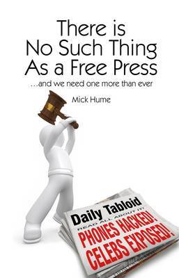 There is No Such Thing As a Free Press... by Mick Hume image