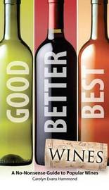 Good, Better, Best Wines: A No-Nonsense Guide to Popular Wines by Carolyn Evans Hammond image