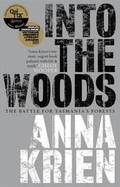Into the Woods: The Battle for Tasmania s Forests by Anna Krien