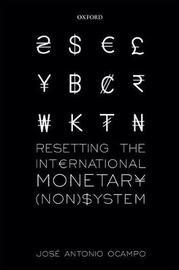Resetting the International Monetary (Non)System by Jose Antonio Ocampo