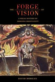 The Forge of Vision by David Morgan image
