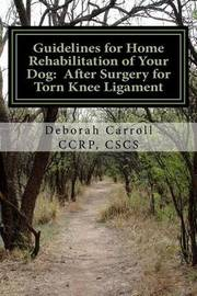 Guidelines for Home Rehabilitation of Your Dog by Deborah Carroll