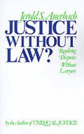 Justice without Law by Jerold S Auerbach