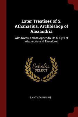 Later Treatises of S. Athanasius, Archbishop of Alexandria by Saint Athanasius image