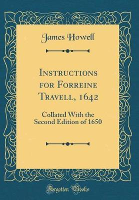 Instructions for Forreine Travell, 1642 by James Howell