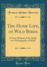 The Home Life, of Wild Birds by Francis Hobart Herrick image