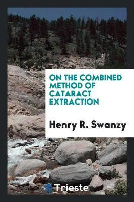 On the Combined Method of Cataract Extraction by Henry R. Swanzy