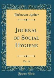Journal of Social Hygiene, Vol. 10 (Classic Reprint) by Unknown Author image