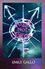 Roads Not Taken by Emily Gallo