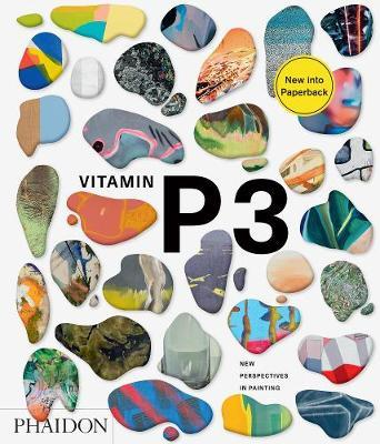 Vitamin P3: New Perspectives in Painting by Phaidon Press Ltd