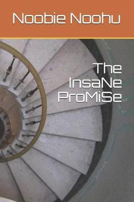 The InsaNe ProMiSe by Noobie Noohu