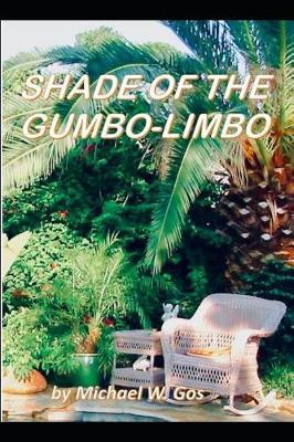 The Shade of the Gumbo-Limbo by Michael W. Gos