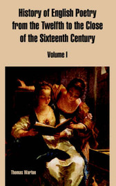 History of English Poetry from the Twelfth to the Close of the Sixteenth Century: Volume I by Thomas Warton image